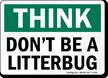 Think Don't Litterbug Sign