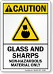 Glass and Sharps, Non-Hazardous Material Only Caution Sign