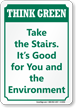 Take The Stairs It's Good Think Green Sign