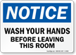 Notice Wash Your Hands Before Leaving Sign