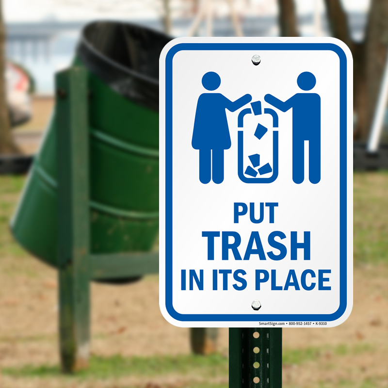 Put Trash In Its Place Sign Do Not Litter Sign Sku K 9310