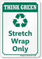 Stretch Wrap Only Think Green Sign, Recycle Symbol