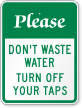 Please Don't Waste Water Turn Off Taps Sign
