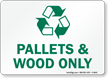 Pallets and Wood Only Recycle Sign