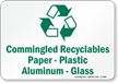 Recyclables Paper, Plastic Aluminum and Glass Sign