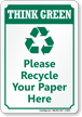 Recycle Your Paper Here Think Green Sign